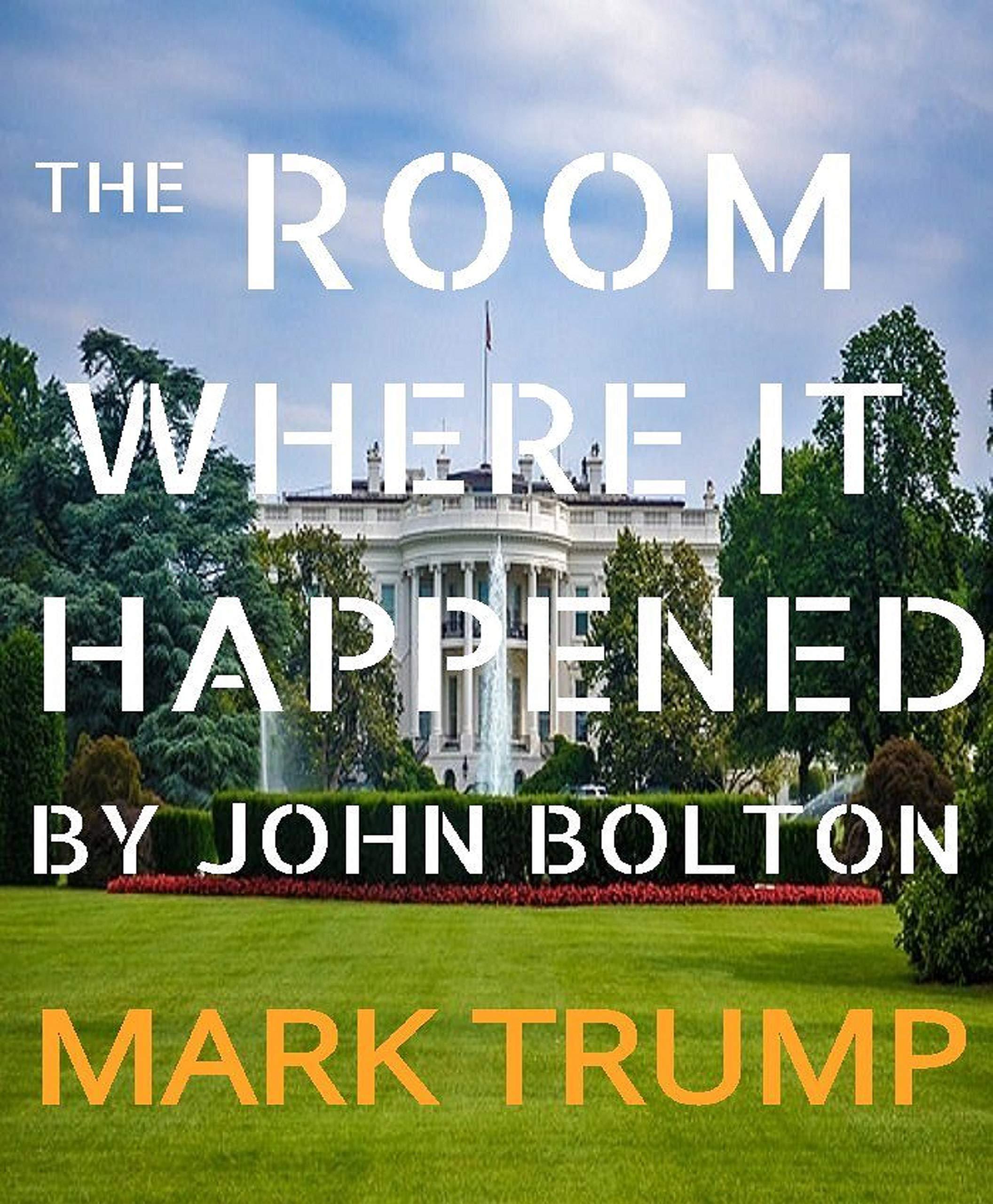 The Room Where It Happened By John Bolton: A White House Memoir