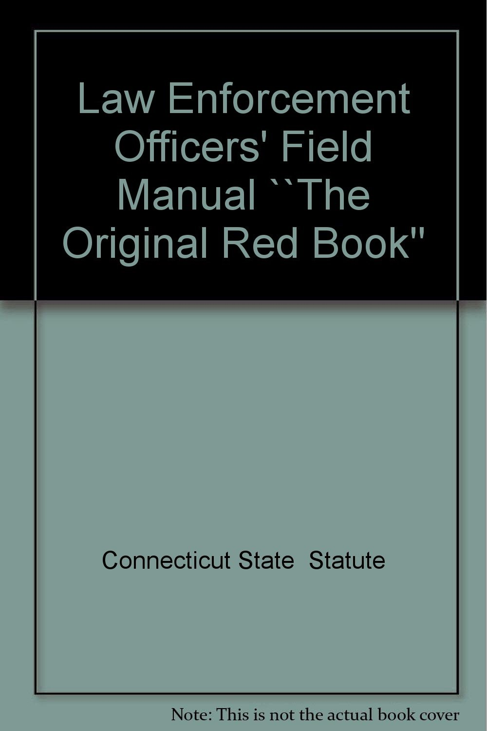 """Connecticut Law Enforcement Officer's Field Manual: The Original Red Book: The Connecticut Penal Code/Connecticut Law Enforcement Officers' Field Manual """"The Red Book"""" Supplement"""