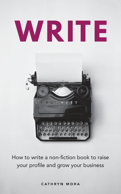 Write: How to write a non-fiction book to raise your profile and grow your business