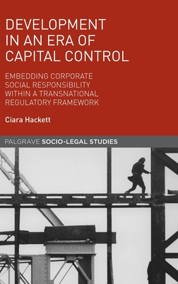 Development in an Era of Capital Control: Embedding Corporate Social Responsibility Within a Transnational Regulatory Framework