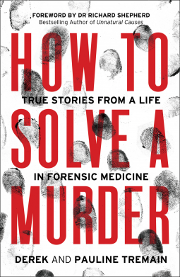 How to Solve a Murder: True Stories from a Life in Forensic Medicine