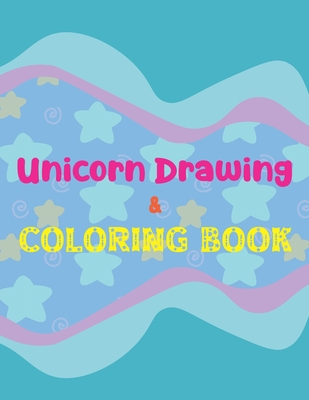 Unicorn Drawing & Coloring Book: Coloring Book for Kids, A Fun Unicorn Coloring Book for Girls, A Step-by-Step Guided to Drawing Cute Unicorn for Kids.