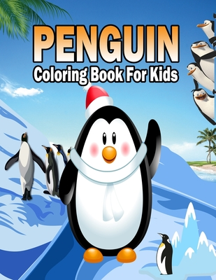 PENGUIN Coloring Book For Kids: Cute and Funny Penguins For Toddlers PENGUIN Coloring Page Holiday Fun Gift For kids, Perfect for Mindfulness During Self Isolation & Social Distancing