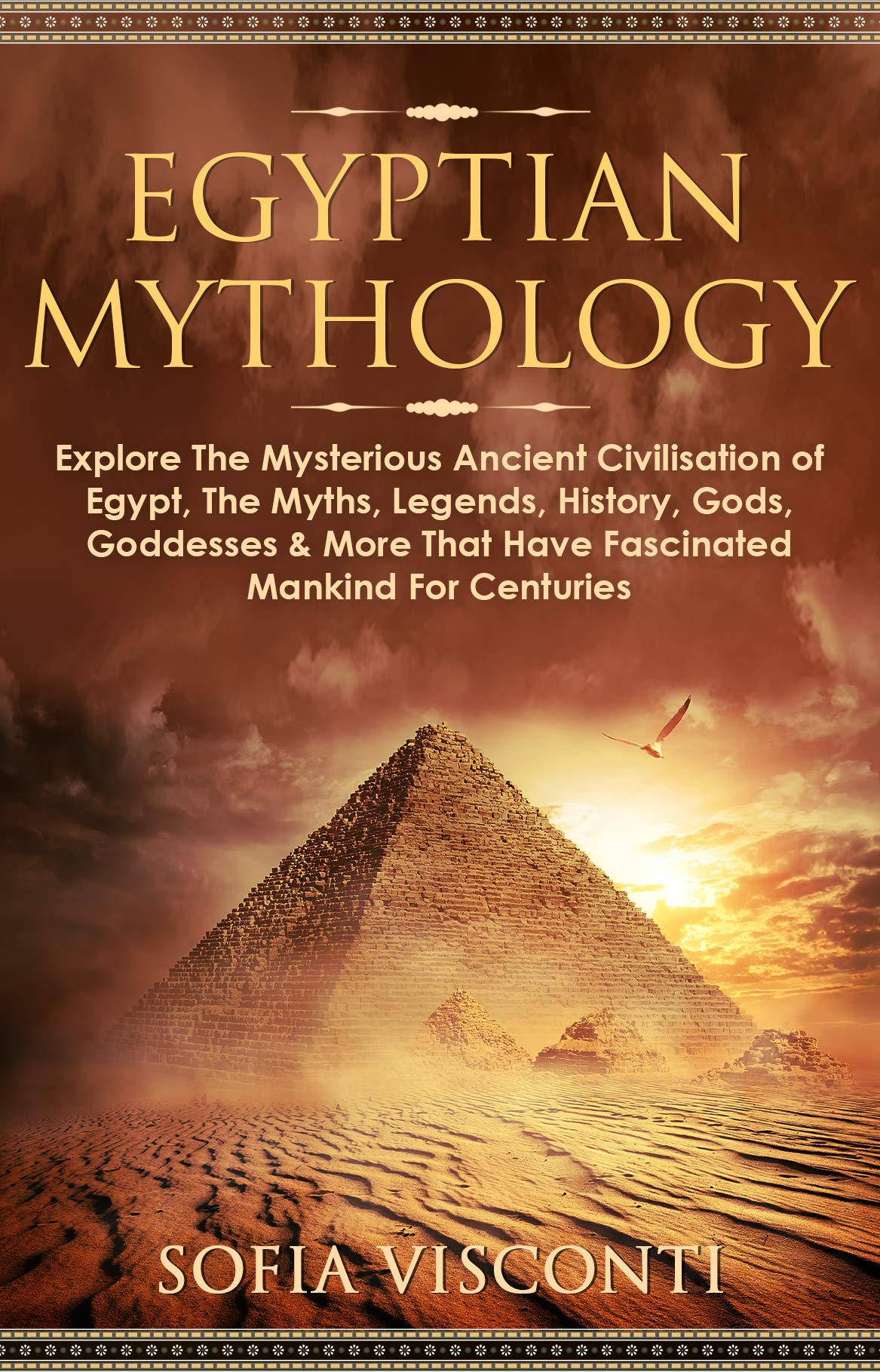 Egyptian Mythology: Explore The Mysterious Ancient Civilisation of Egypt, The Myths, Legends, History, Gods, Goddesses & More That Have Fascinated Mankind For Centuries