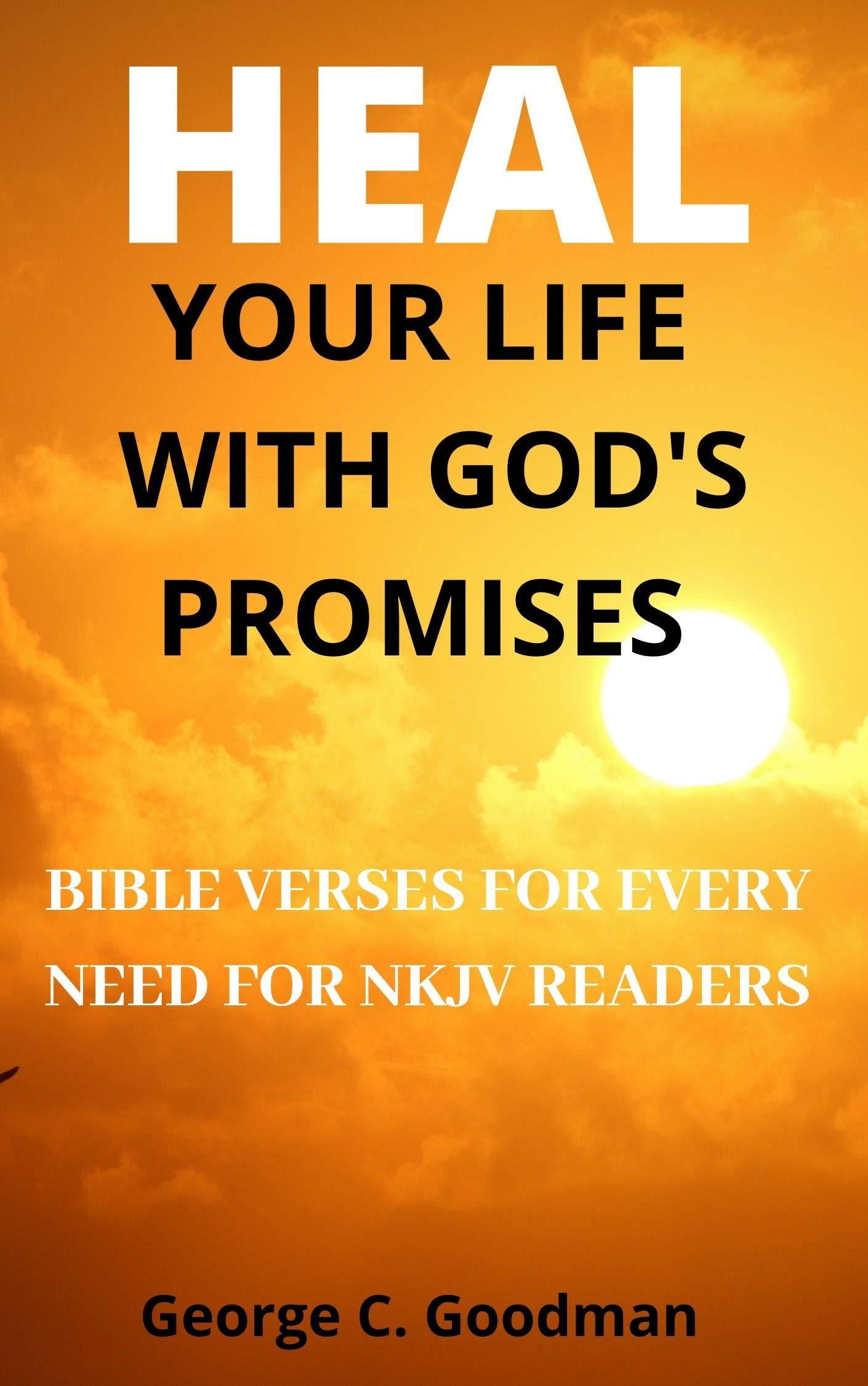 Heal Your Life With God's Promises : Bible Verses for Every Need for NKJV Readers (God For You Book 2)