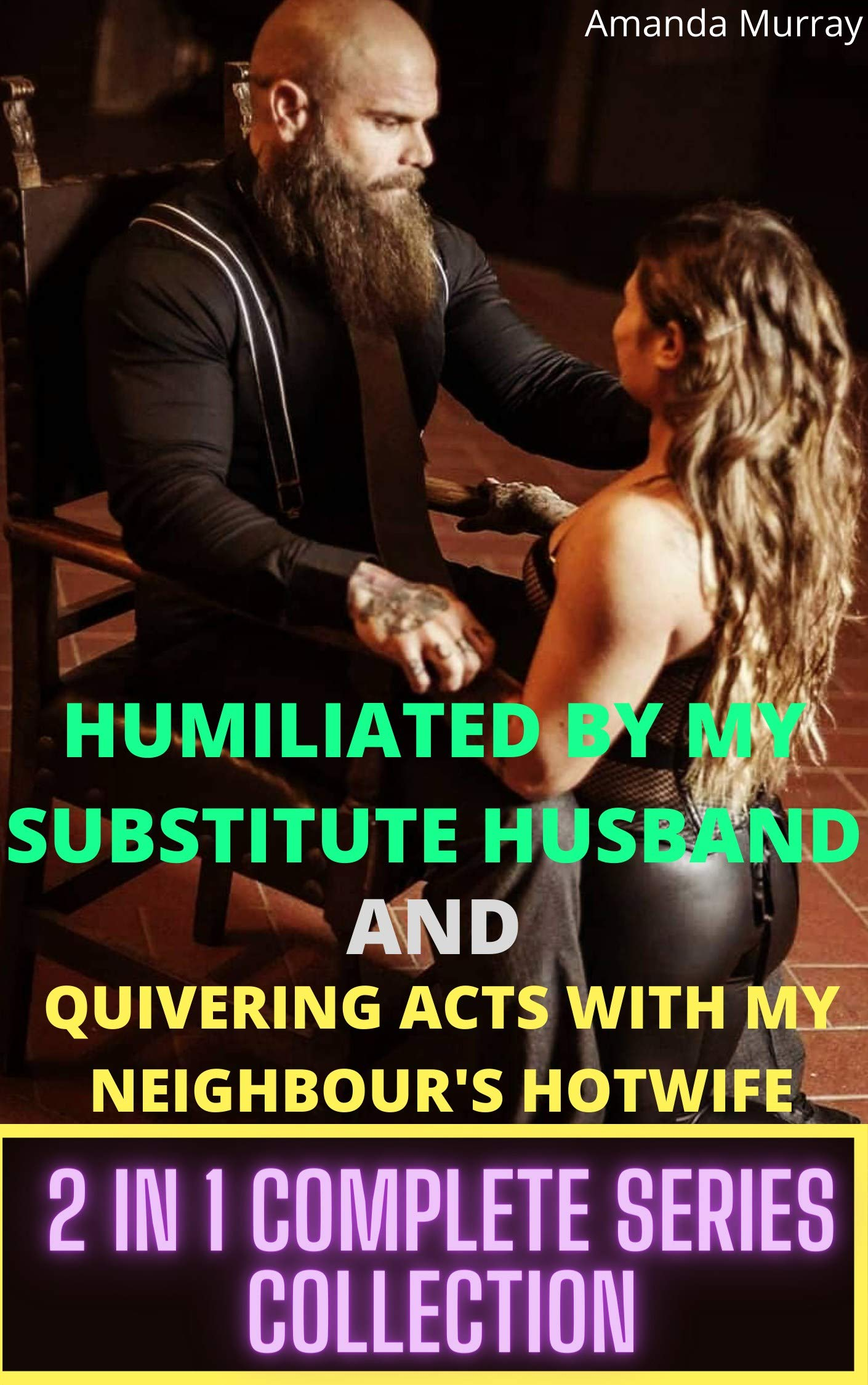 Humiliated And Dominated By My Substitute Husband And Quivering Acts With My Neighbour's Hotwife 2 in 1 Complete Series Collection: ( 2in1 taboo erotcia with spanking submission pleasure and pain )