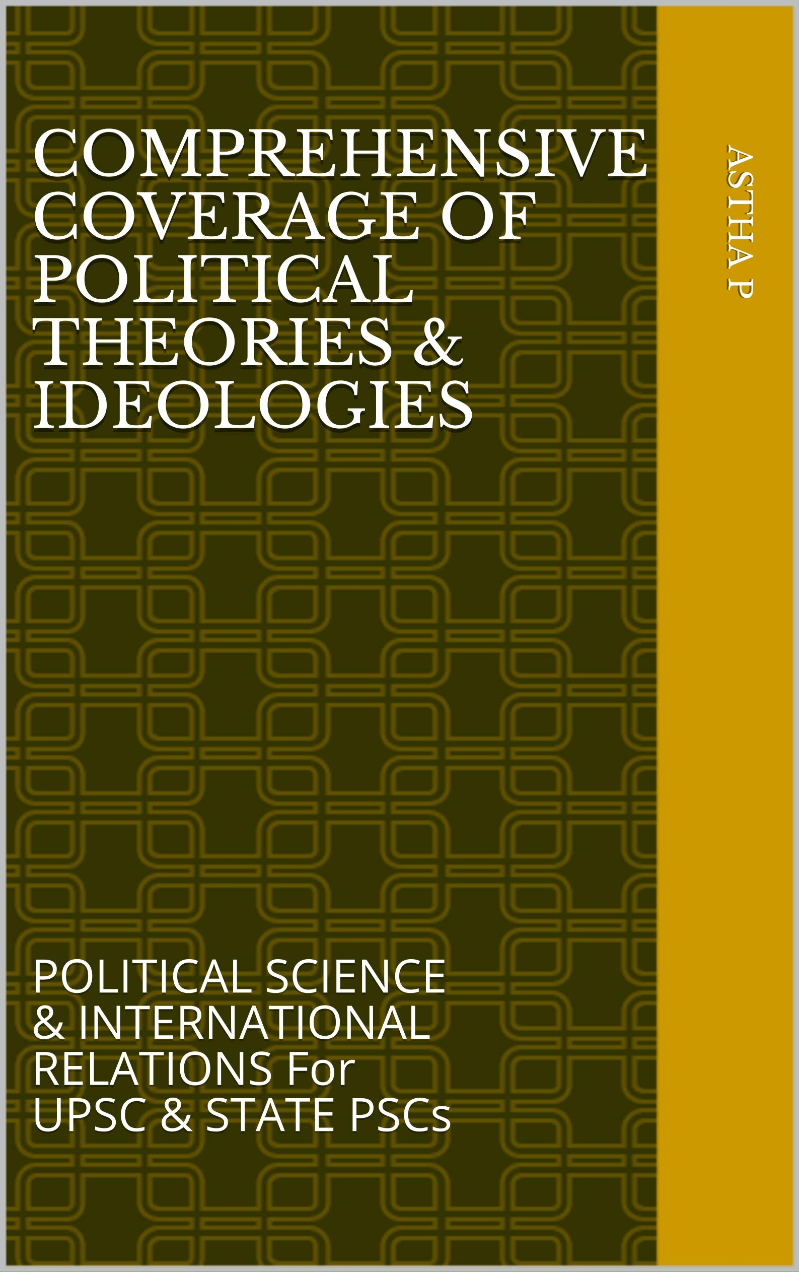 Comprehensive Coverage of POLITICAL THEORIES & IDEOLOGIES: POLITICAL SCIENCE & INTERNATIONAL RELATIONS For UPSC & STATE PSCs