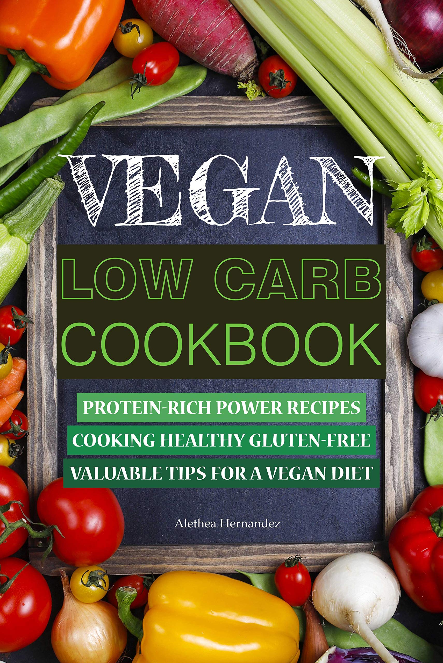 Vegan low carb Cookbook: Protein-rich power recipes. Cooking healthy gluten-free. Valuable tips for a vegan diet