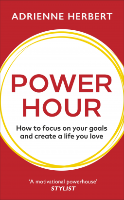 Power Hour: How to Focus on Your Goals and Create a Life You Love