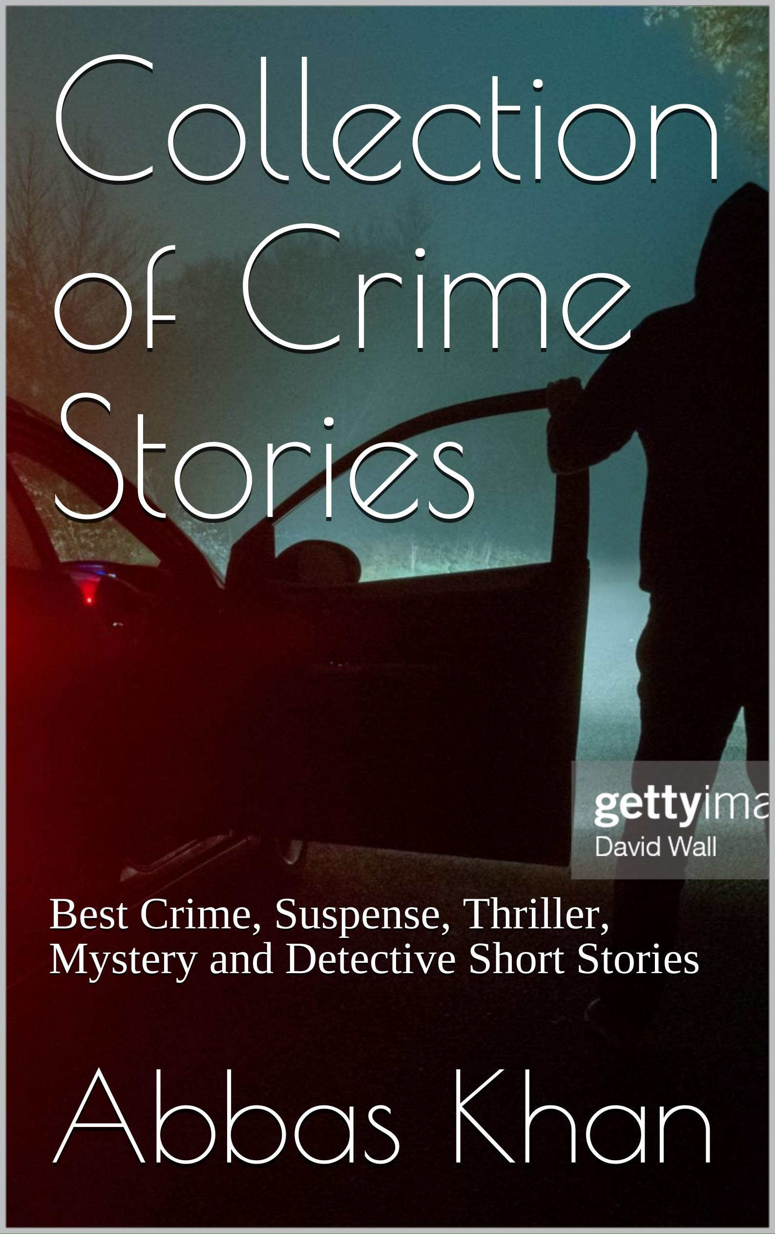 Collection of Crime Stories: Best Crime, Suspense, Thriller, Mystery and Detective Short Stories