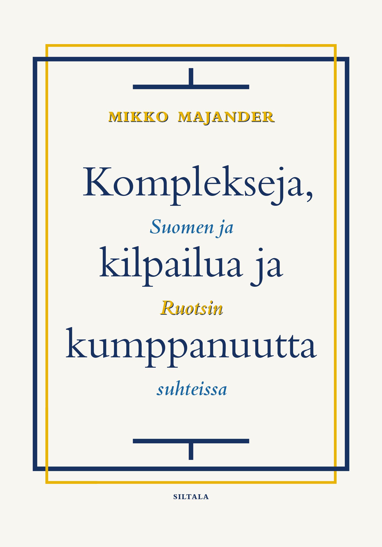 Komplekseja, kilpailua ja kumppanuutta : Suomen ja Ruotsin suhteissa