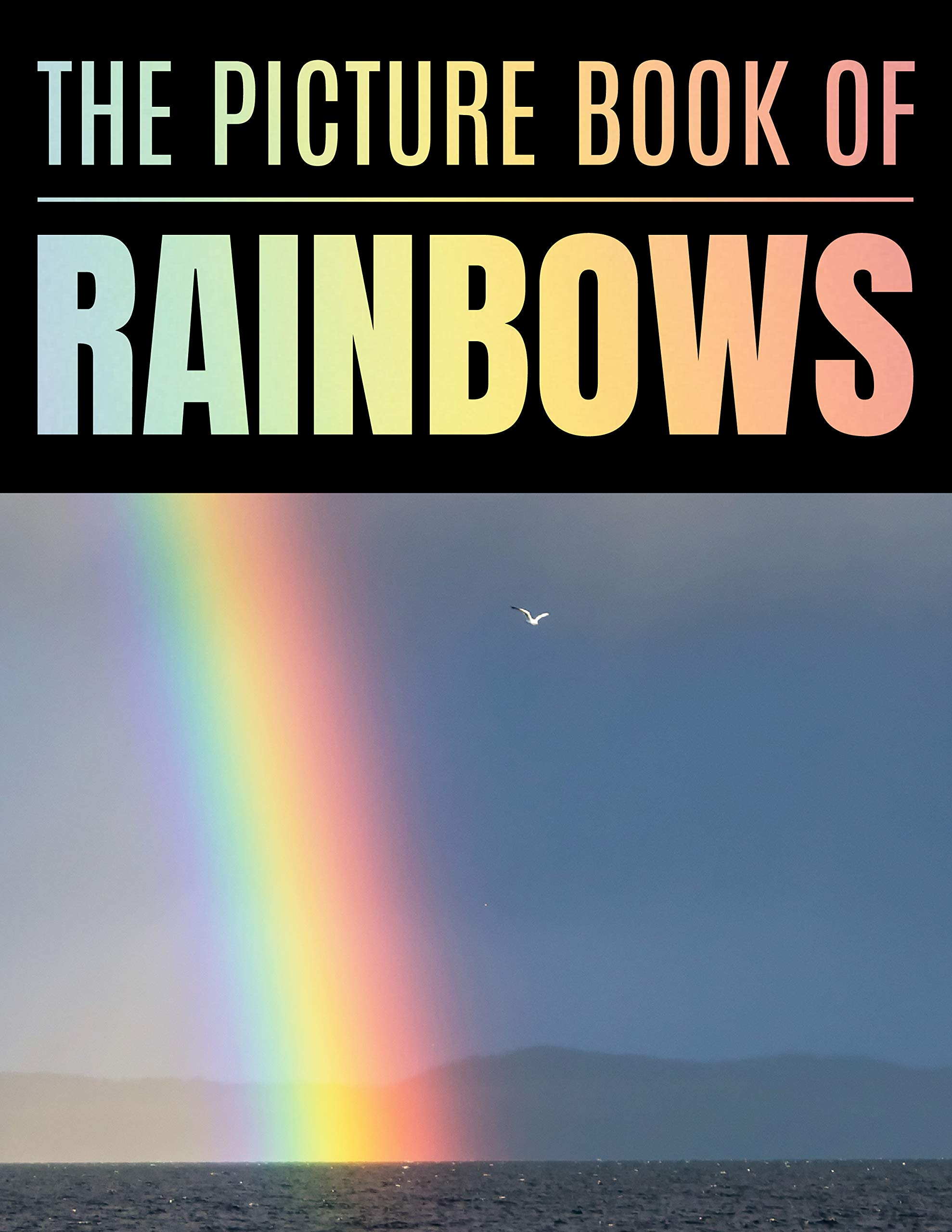 The Picture Book Of Rainbows: A Gift Idea With Adorable Full-Color Photo for Seniors or Alzheimer's Patients With Dementia | Photography Book For Rainbows Lovers !