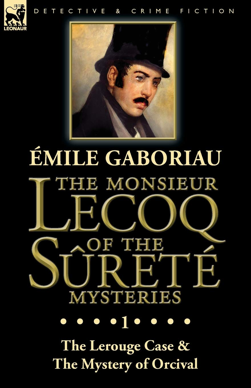 The Monsieur Lecoq of the Sûreté Mysteries: Volume 1-The Lerouge Case & The Mystery of Orcival