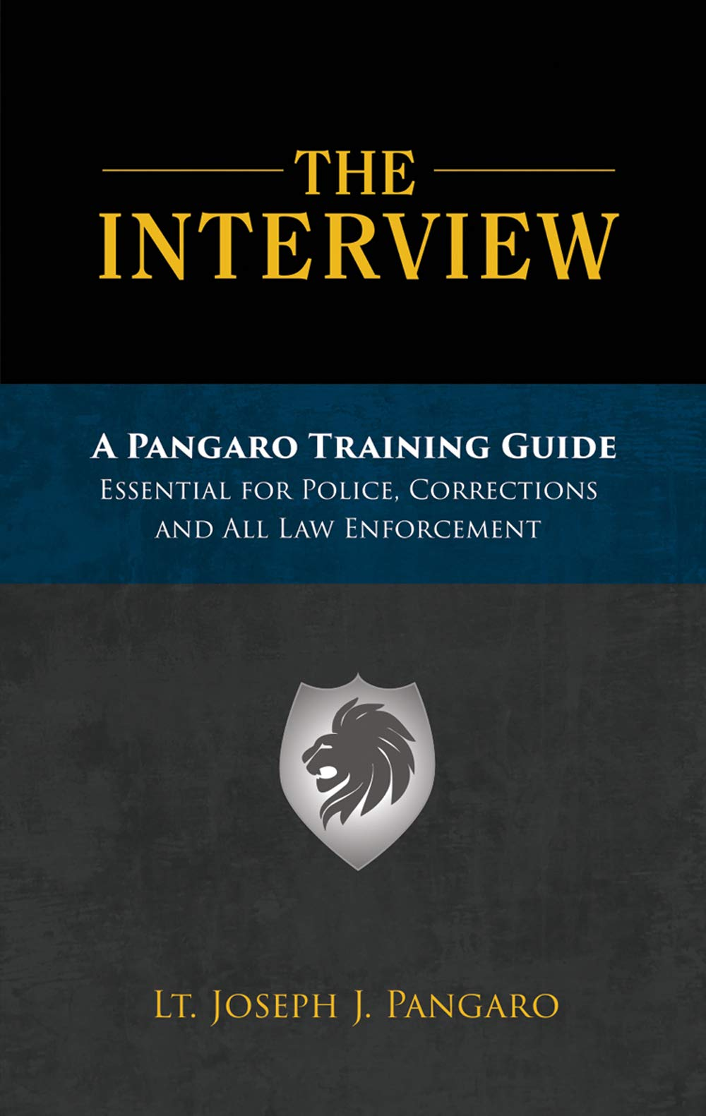Pangaro Training Guide - The Interview: Essential for Police, Corrections and all Law Enforcement