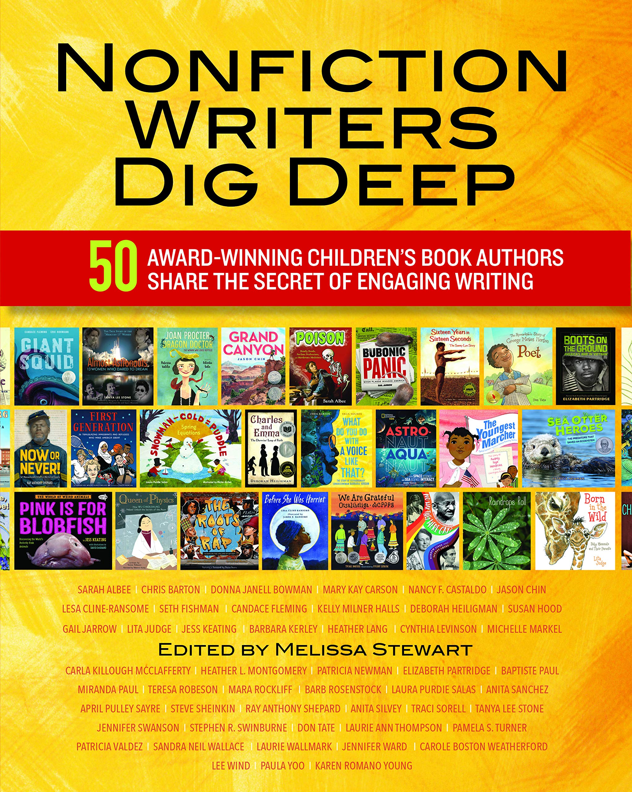 Nonfiction Writers Dig Deep: 50 Award-Winning Children's Book Authors Share the Secret of Engaging Writing