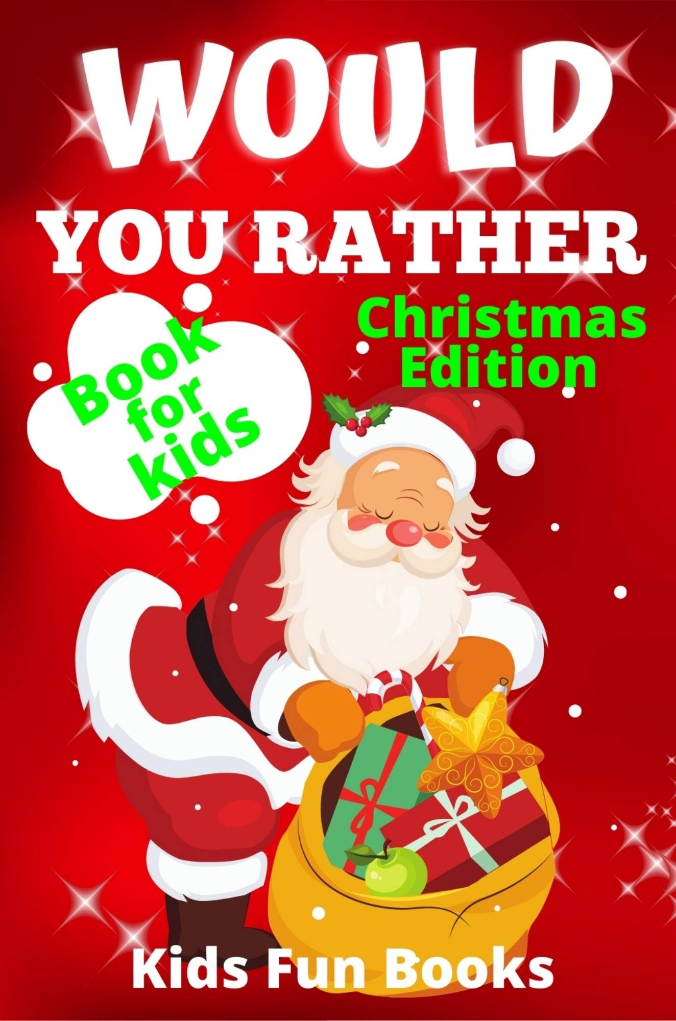 Would You Rather Book For Kids: Christmas Edition | Illustrated - 200+ Interactive Silly Scenarios, Crazy Choices & Hilarious Situations To Enjoy With Kids (Christmas Books)