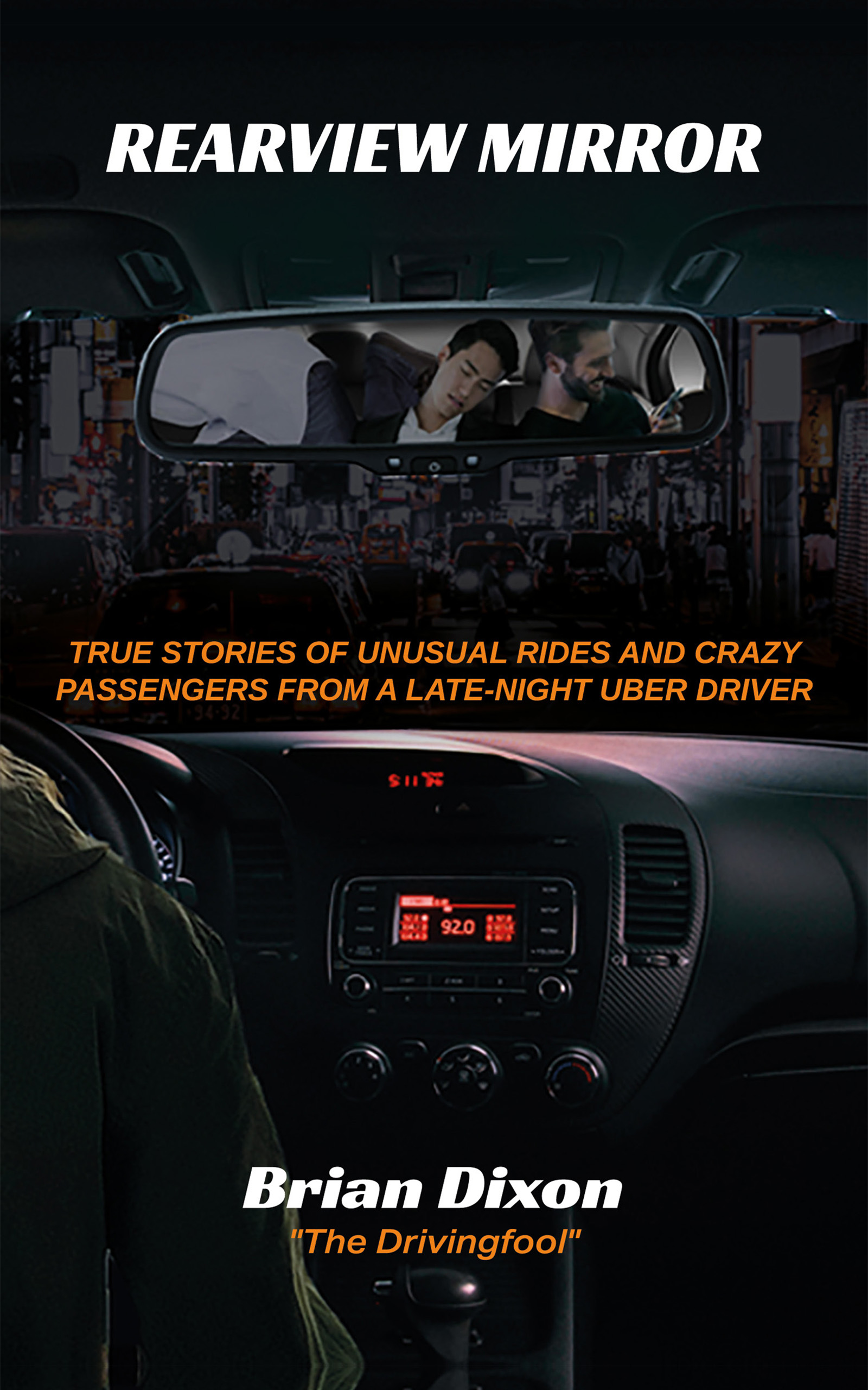Rearview Mirrror: True Stories of Unusual Rides and Crazy Passengers From a Late-Night Uber Driver, Brian Dixon