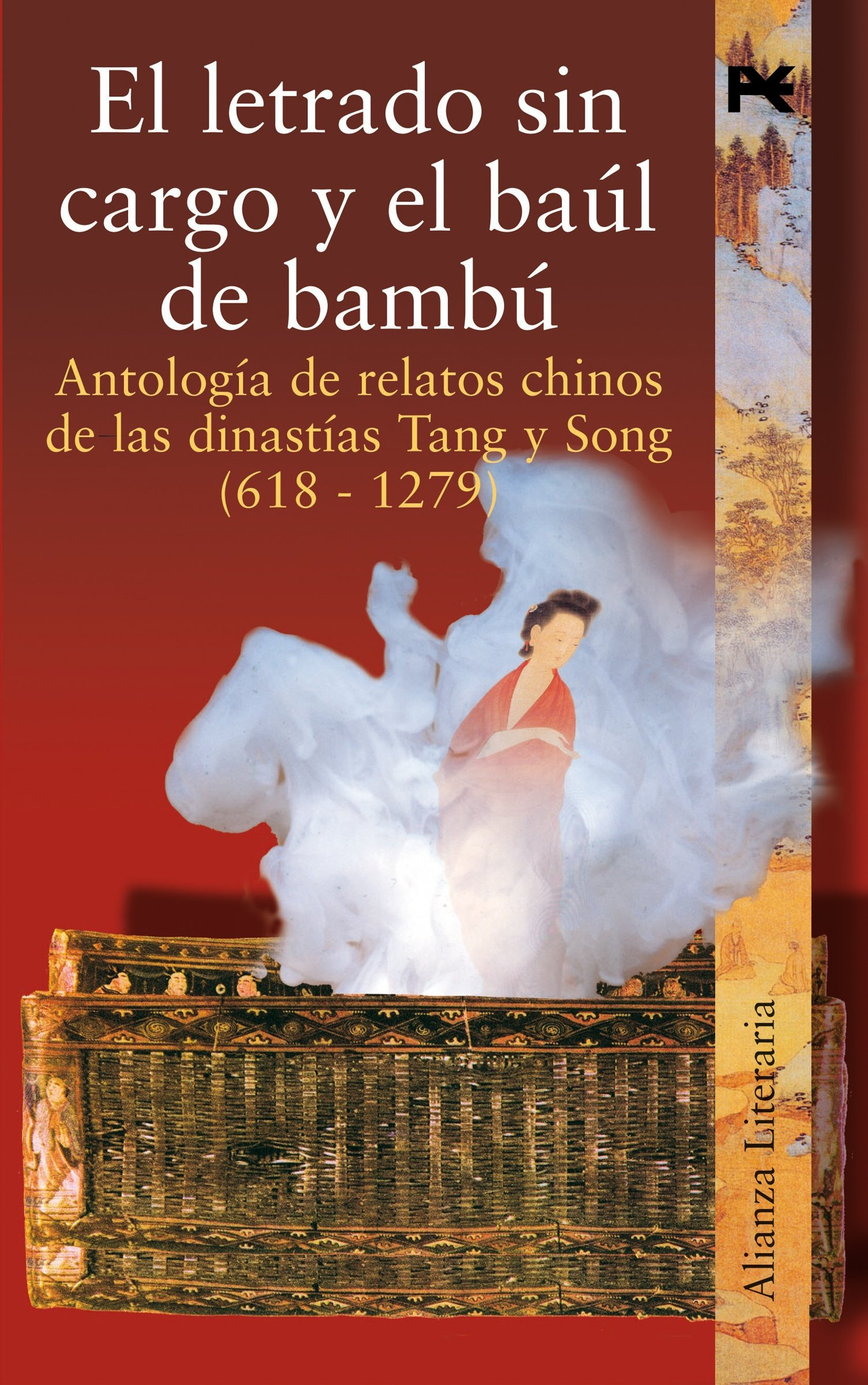 El letrado sin cargo y el baúl de bambú: Antología de relatos chinos de las dinastías Tang y Song (618-1279) (Alianza Literaria (AL) nº 3472093)