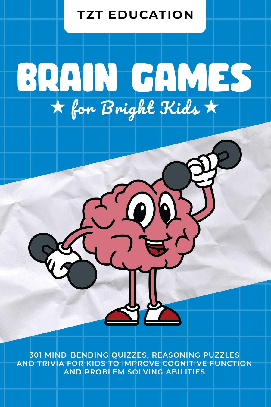 Brain Games for Bright Kids: 301 Mind-Bending Quizzes, Reasoning Puzzles, and Trivia for Kids to Improve Cognitive Ability and Problem-Solving Skills