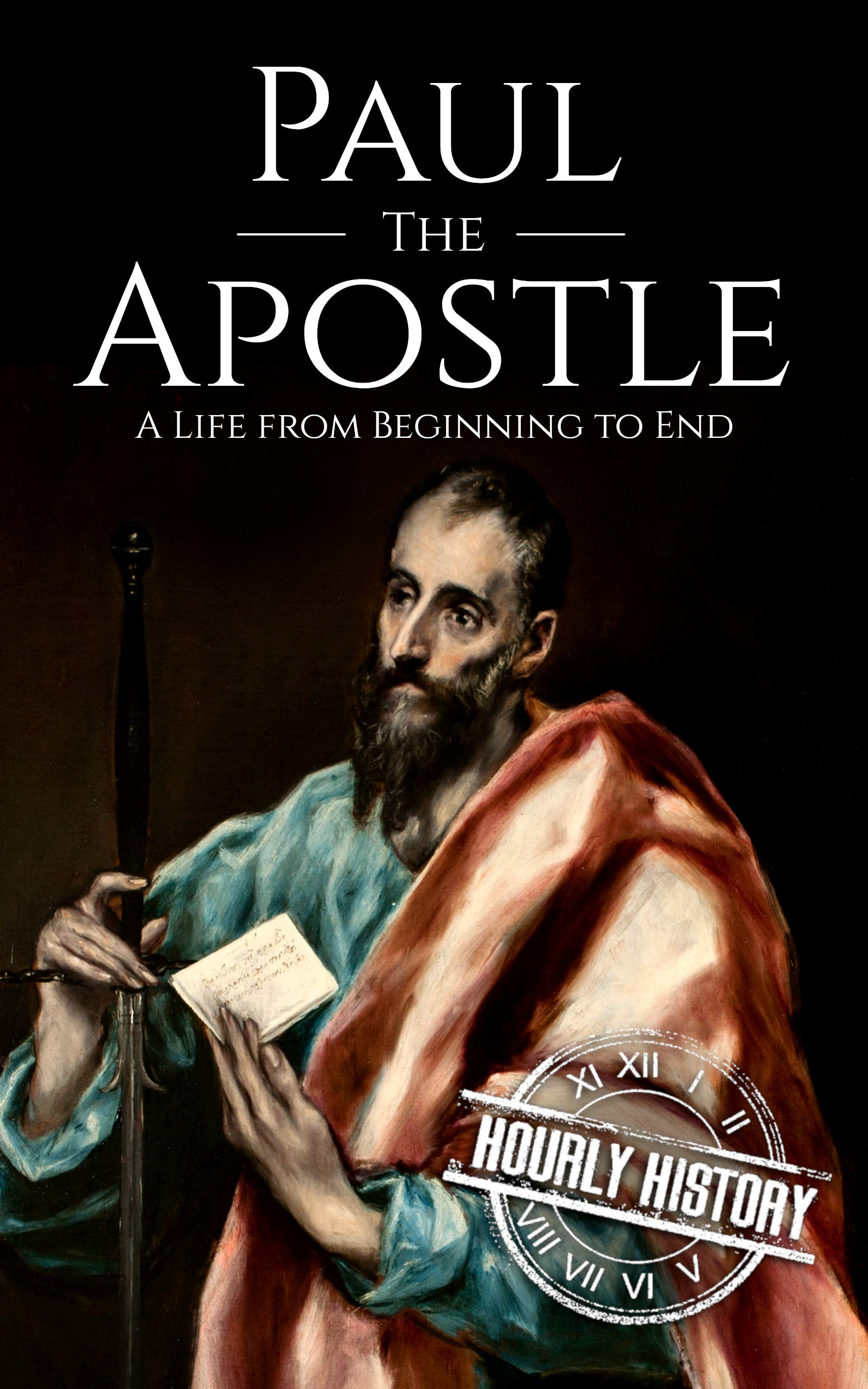 Paul the Apostle: A Life from Beginning to End (Biographies of Christians Book 9)