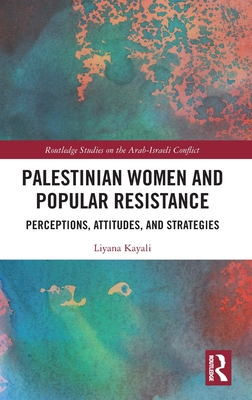 Palestinian Women and Popular Resistance: Perceptions, Attitudes, and Strategies