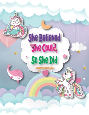 She Believed She Could, So She Did: A Step by Step Drawing and Coloring Book for Kids 4-8 to Learn to Draw Cute Stuff.