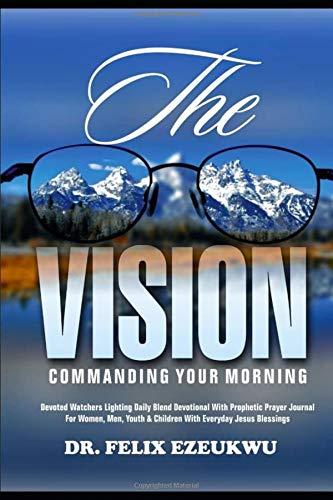 THE VISION Commanding Your Morning: Devoted Watchers Lighting Daily Blend Devotional With Prophetic Prayer Journal For Women, Men, Youth & Children With Everyday Jesus Blessings