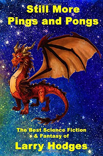 Still More Pings and Pongs: The Best Science Fiction & Fantasy of Larry Hodges