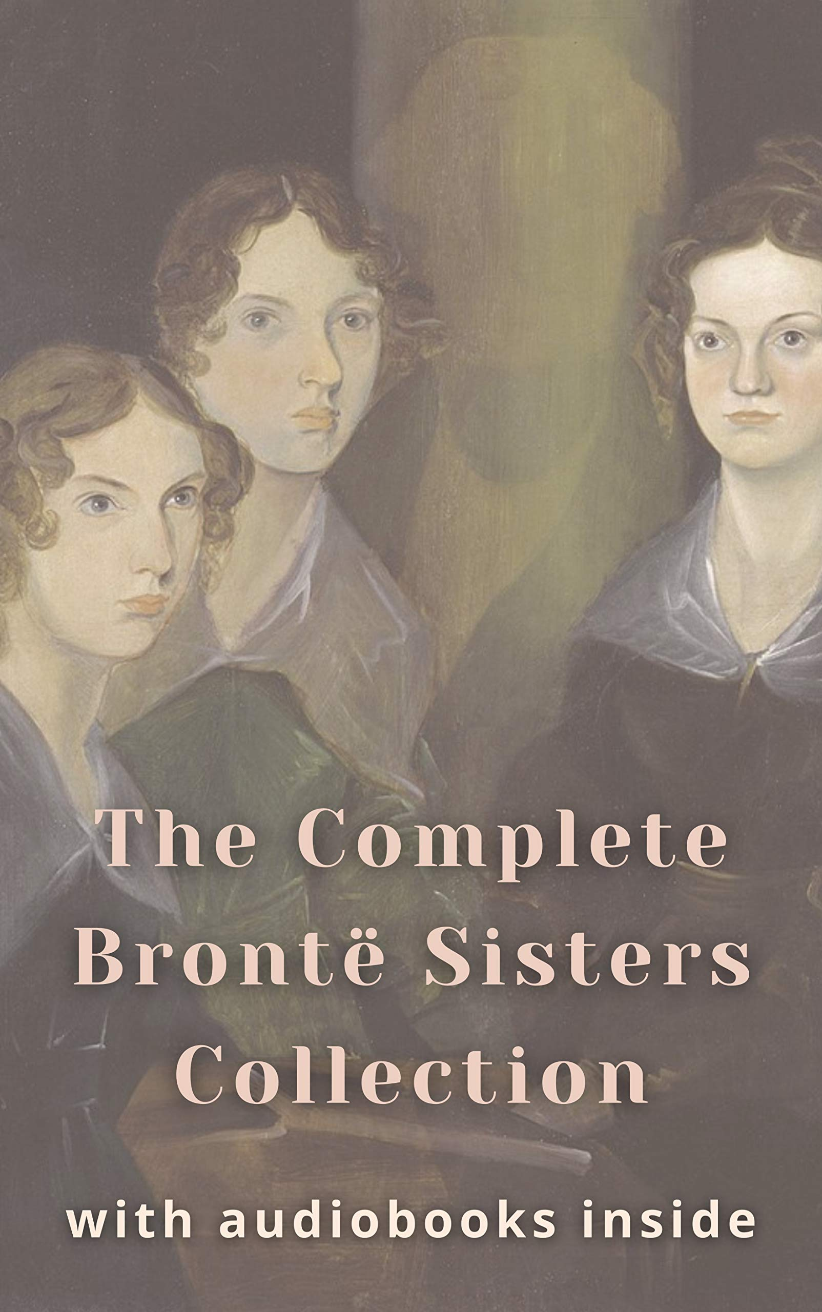 The complete Brontë sisters collection (7 books): Jane Eyre, Villette, Shirley, The Professor, Wuthering Heights, The Tenant of Wildfell Hall, Agnes Grey - WITH AUDIOBOOKS INSIDE