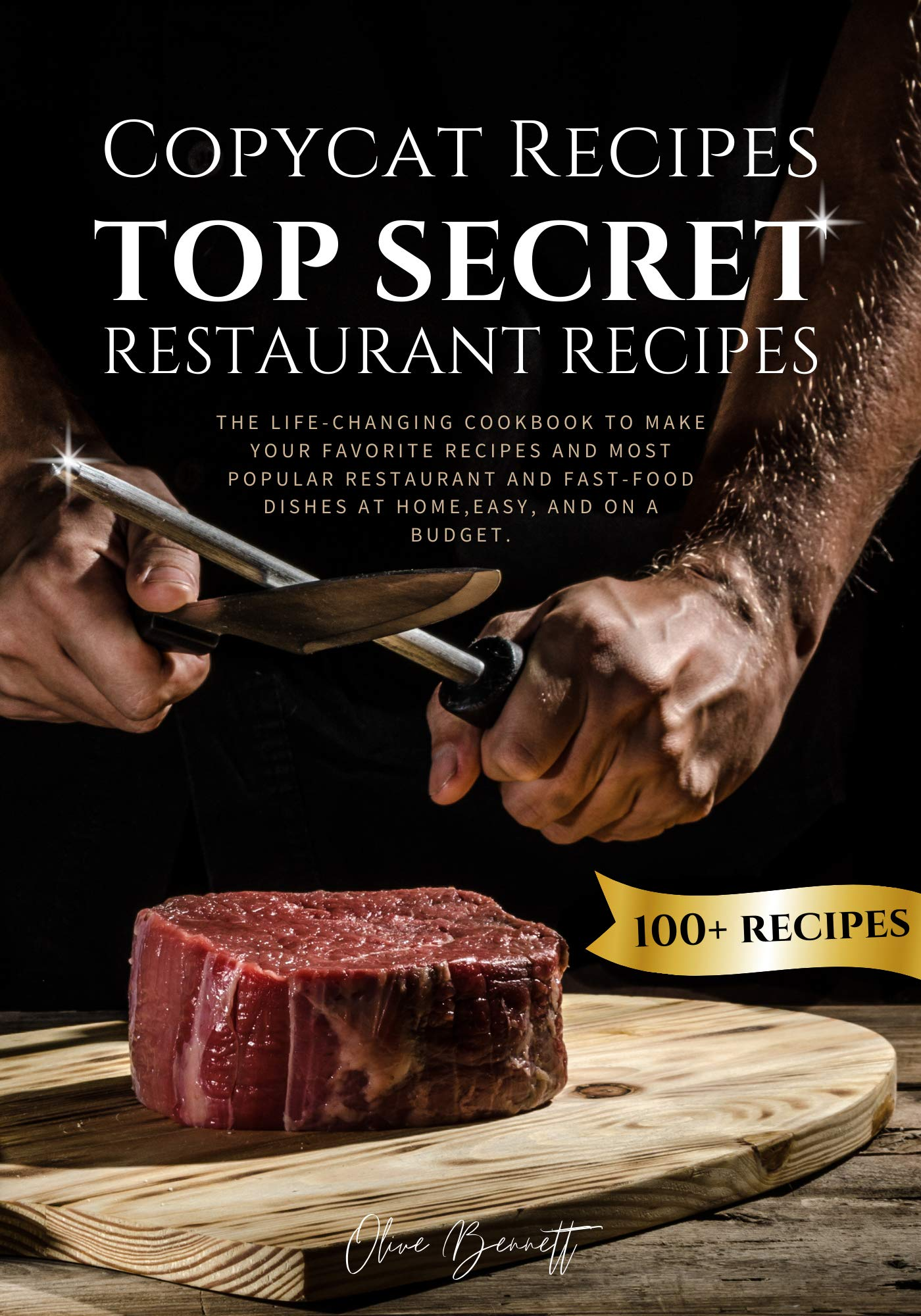 Copycat Recipes: Top Secret Restaurant Recipes. A Life-Changing Cookbook to Make Your Favorite Recipes, Most Popular Restaurant and Fast-Food Dishes at Home, Easy, and on a Budget.