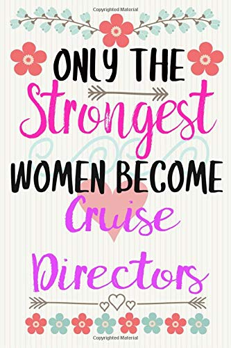 ONLY THE STRONGEST WOMEN BECOME CRUISE DIRECTORS: Notebook / Journal / Diary, Notebook Writing Journal ,6x9 dimension|120pages / Cruise Directors