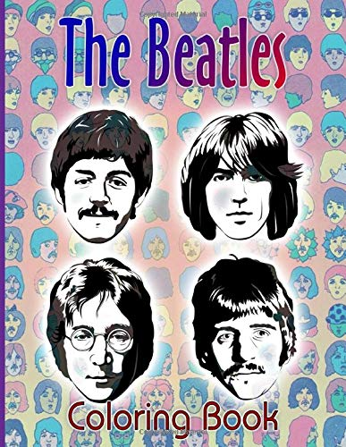 The Beatles Coloring Book: The Ultimate Creative The Beatles Adult Coloring Books For Women And Men Colouring