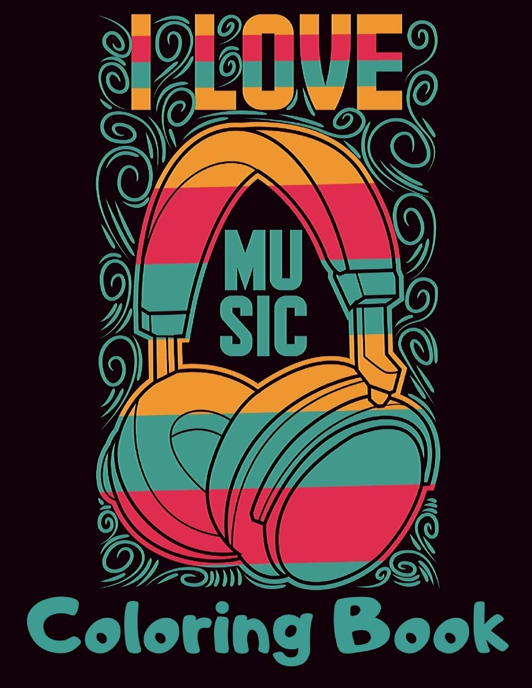 I Love Music Coloring Book: Cool Music Themed Coloring Book for Adults for Relaxation and Stress Relief - Unique Gift for Music Lovers Men & Women