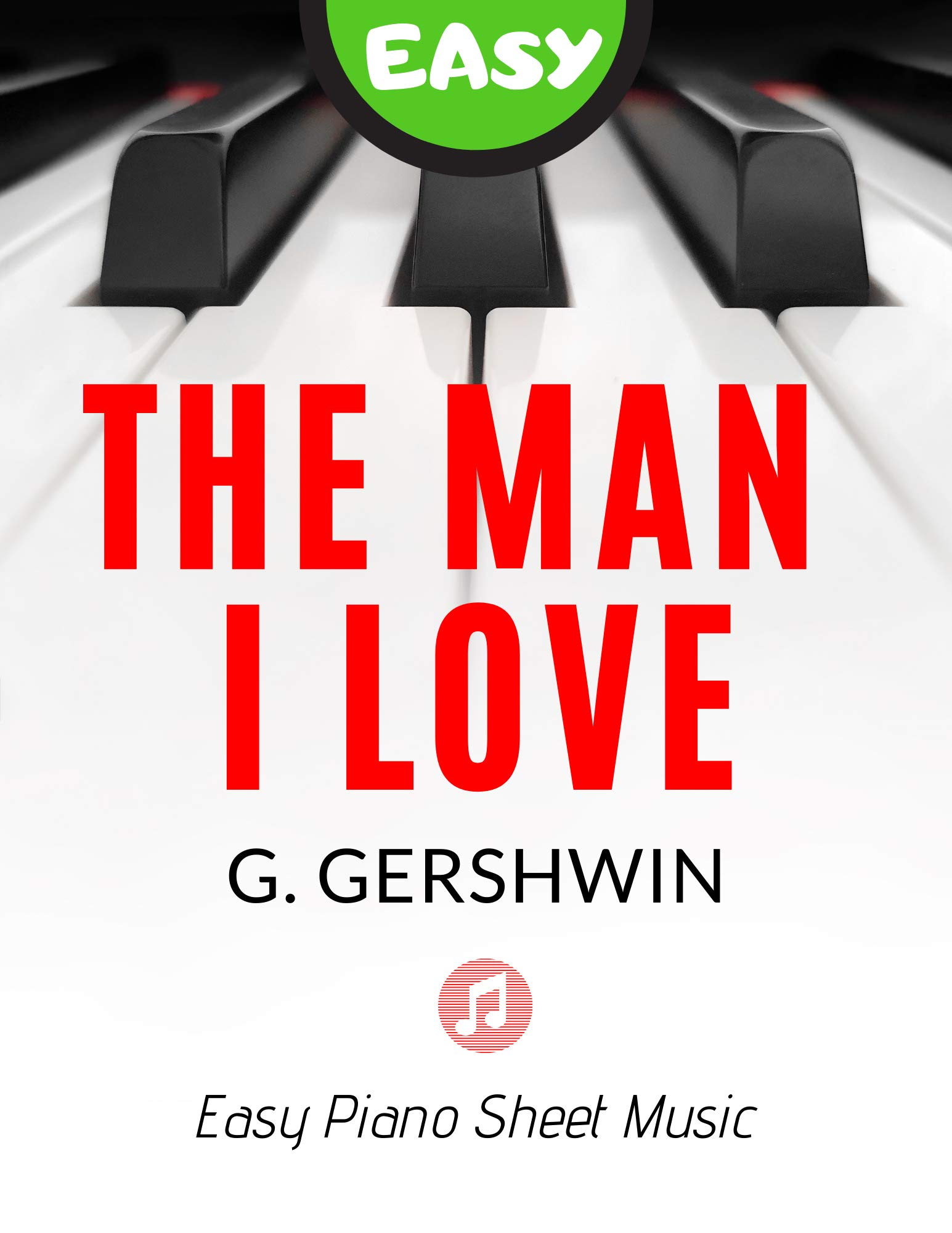 The Man I Love – Gershwin - Easy Piano Sheet Music Note for Beginners - Video Tutorial: Teach Yourself How to Play Popular, Jazz Song, a Valentine's Day piano solo for Kids, Adults, Seniors BIG Notes