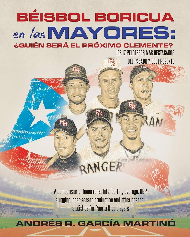 Béisbol Boricua en las Mayores: ¿Quién Será el Próximo Clemente?: A comparison of home runs, hits, batting average, OBP, slugging, post-season ... for Puerto Rico players