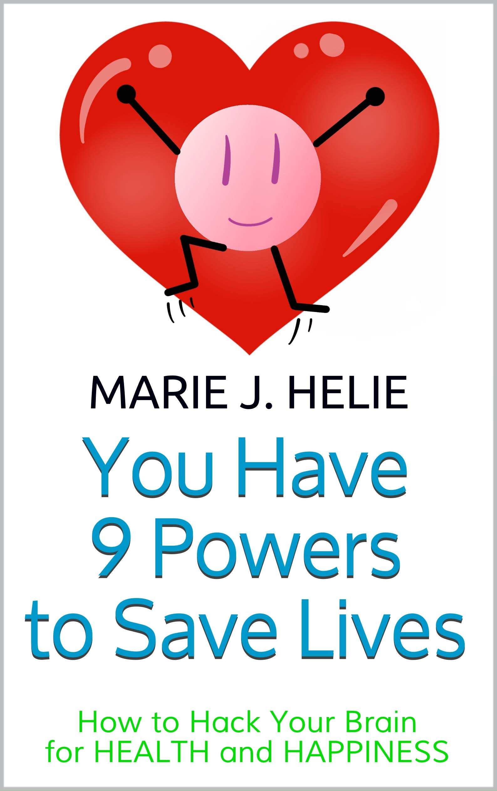 You Have 9 Powers to Save Lives: How to Hack Your Brain for Health and Happiness