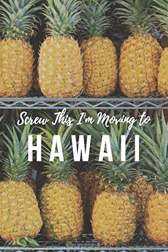 Screw This I'm Moving To Hawaii: Lined Journal Let It Go Self Esteem Journal Moving to Another State to Start Over Finding Happiness in Yourself on ... Day Personal Journal Gift For Yourself.