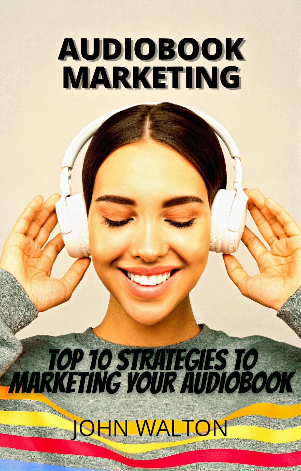 AUDIOBOOK MARKETING: TOP 10 STRATEGIES TO MARKETING YOUR BOOK