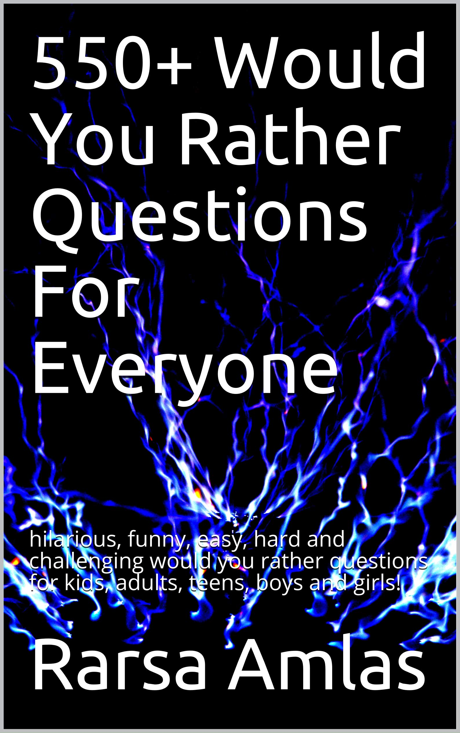 550+ Would You Rather Questions For Everyone : Funny, Easy, Hard and Challenging would you rather questions for kids, adults, teens, boys and girls!