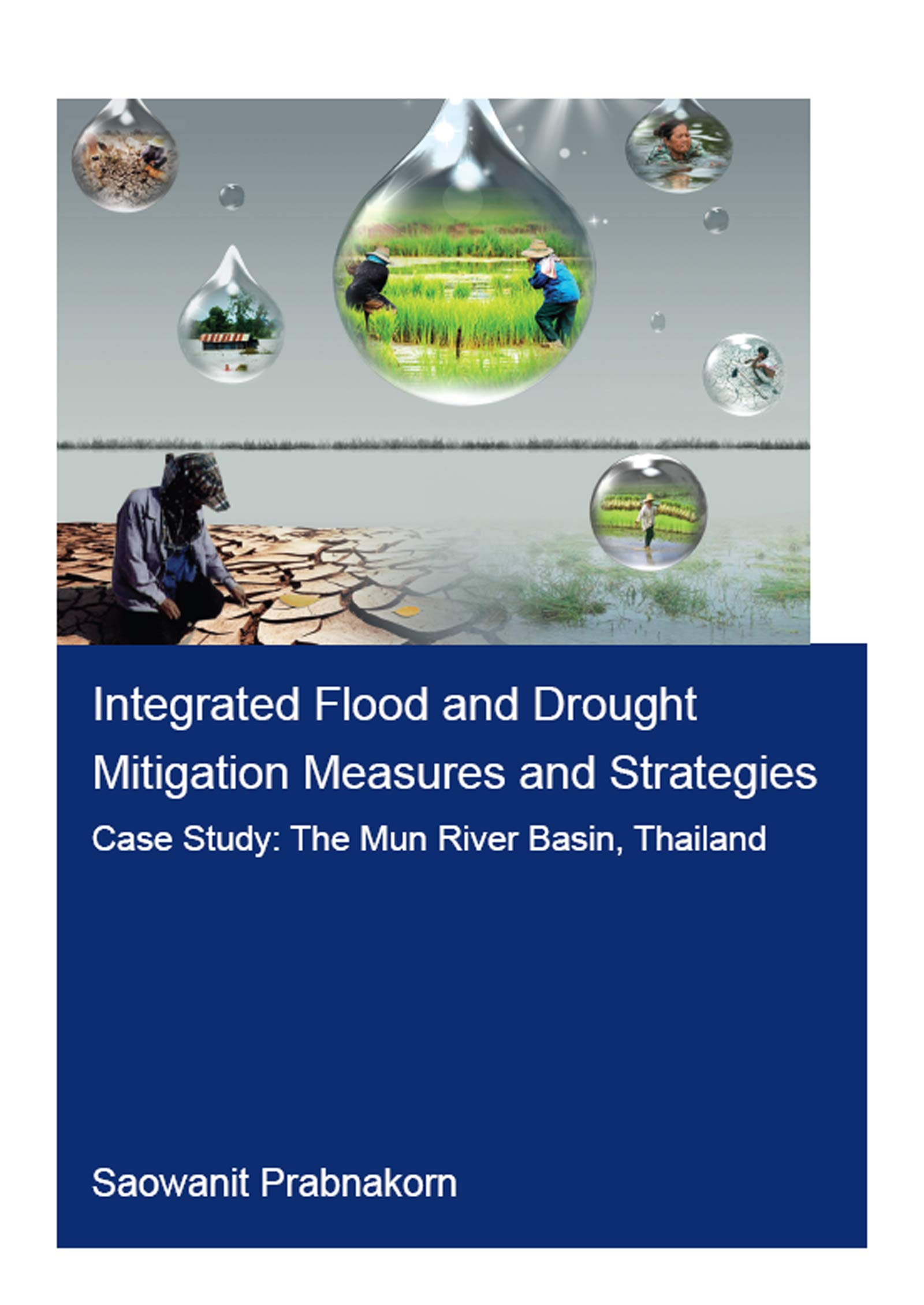 Integrated Flood and Drought Mitigation Mesures and Strategies. Case Study: The Mun River Basin, Thailand (IHE Delft PhD Thesis Series)