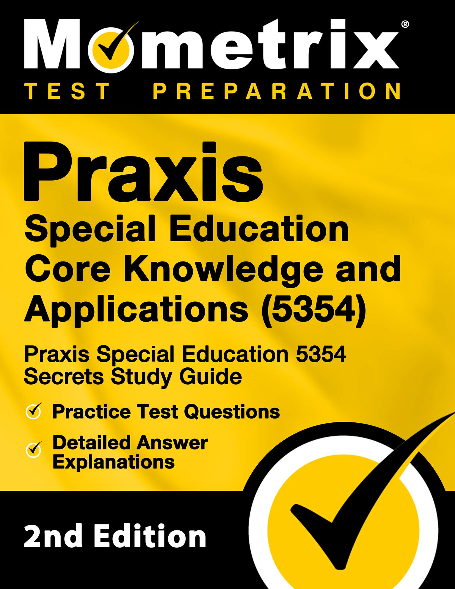 Praxis Special Education Core Knowledge and Applications (5354) - Praxis Special Education 5354 Secrets Study Guide, Practice Test Questions, Detailed Answer Explanations: [2nd Edition]