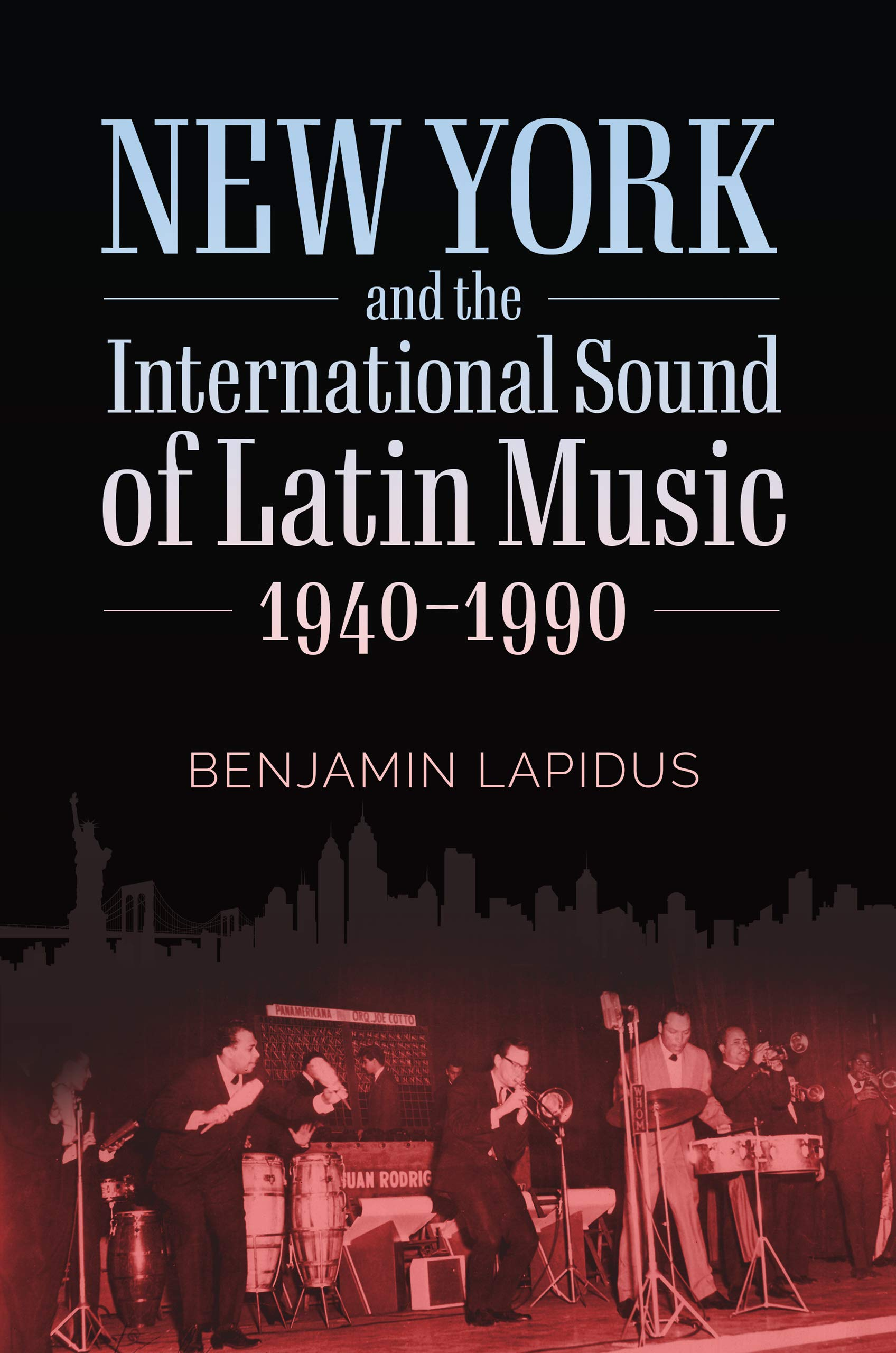 New York and the International Sound of Latin Music, 1940-1990 (American Made Music Series)
