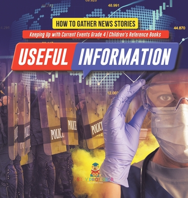 Useful Information: How to Gather News Stories - Keeping Up with Current Events Grade 4 - Children's Reference Books