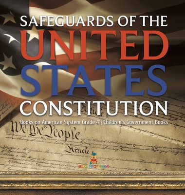 Safeguards of the United States Constitution - Books on American System Grade 4 - Children's Government Books