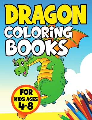 Dragon Coloring Books for Kids Ages 4-8: Cute and Color Activity Book for Toddlers and Adult Relaxation - Fun Fantasy Illustration for Childrens - Include Best Story with Dragons, Fiction Monster, Magic Castle, Knight and More - Pretty Unique Paperback
