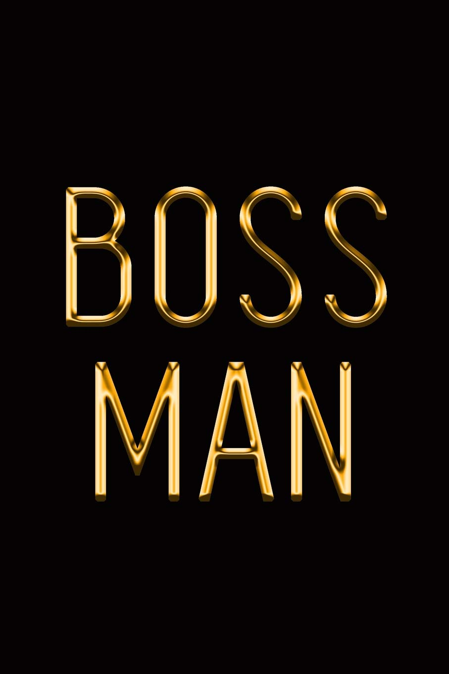 Boss Man: Elegant Gold & Black Notebook | Show The World You're In Charge! | Stylish Luxury Journal (Luxury Notebooks)