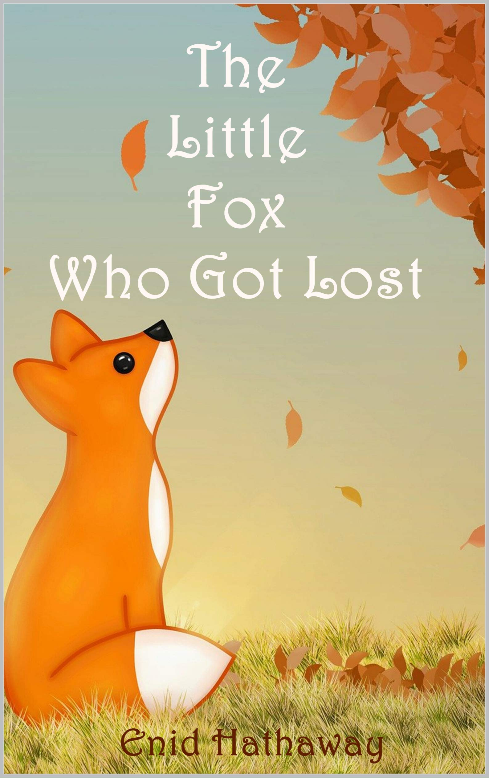 The Little Fox Who Got Lost: The classic woodland bedtime story for children (Enid Hathaway Children's Books Book 1)