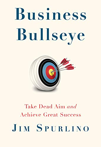 Business Bullseye: Take Dead Aim and Achieve Great Success