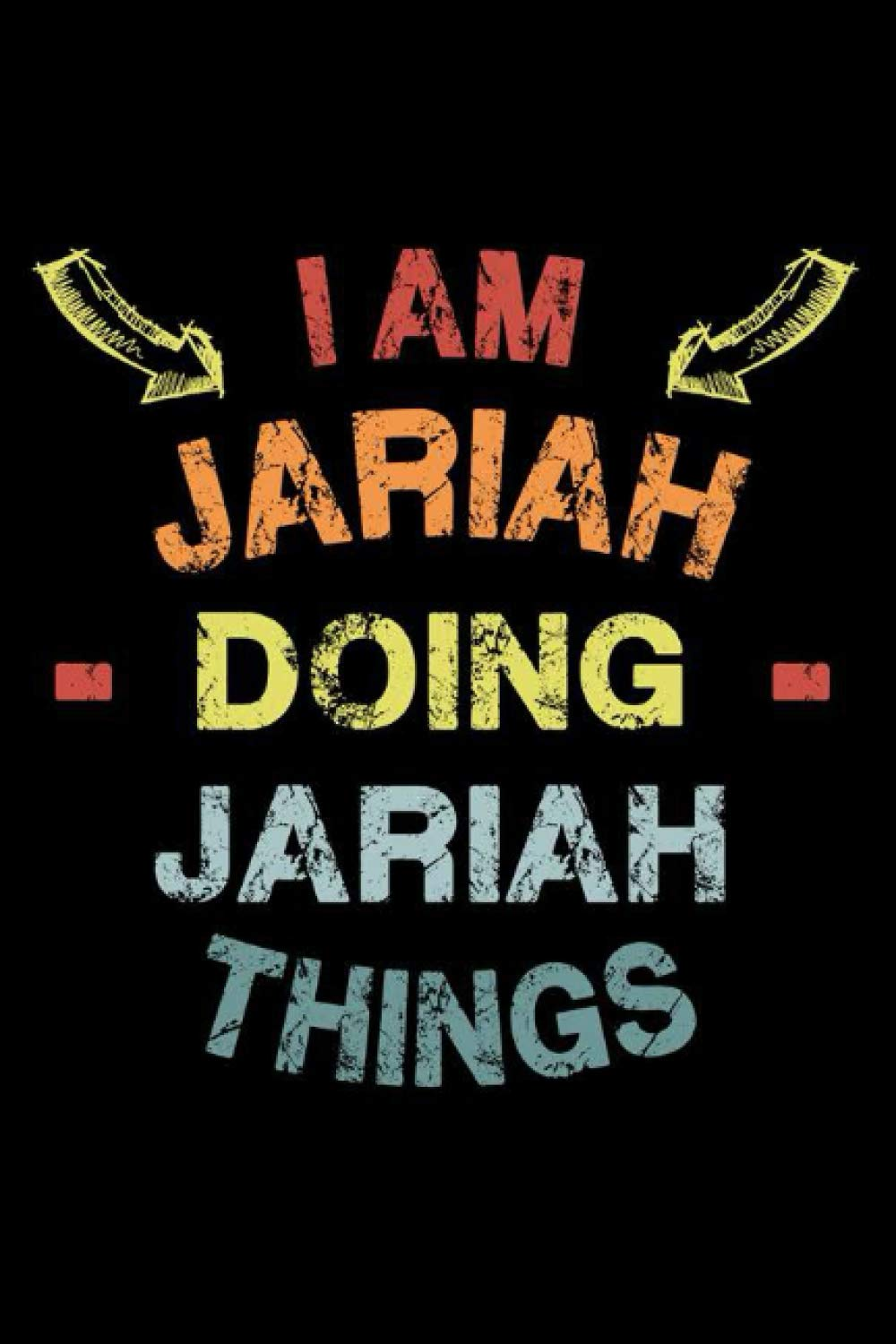 I Am Jariah Doing Jariah Things: Fun & Popular Trendy Personalized Name Notebook | Meme funny gift for men, women and kids | Personal first name make a unique present for Birthday or Christmas