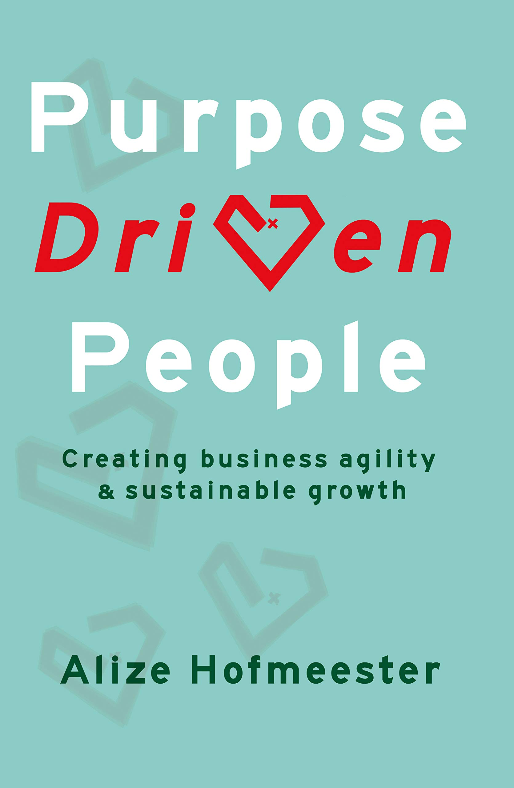 Purpose Driven People: Creating business agility and sustainable growth